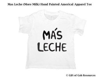 Más Leche Hand Painted TShirt - More Milk, spanish, español, Espanol, spanish onesie, Boho Baby, Hipster Baby, Non-toxic ink, Babies gift