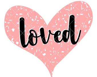 Loved Svg, Grunge Svg - Valentines Day SVG, DXF, PNG, Eps Files for Cameo or Cricut - Valentine Svg, Girl Valentine Svg, Heart Svg