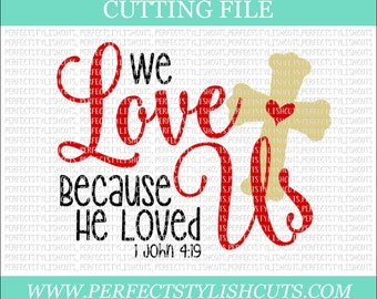 We Love Because He Loved Us Svg - Religious SVG, DXF, PNG, Eps Files for Cameo or Cricut - Christian Svg, Bible Quotes Svg, Jesus Svg