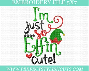 Christmas Embroidery Design - I'm Just So Elfin Cute, 5x7 Embroidery File, Elf Embroidery, Machine Embroidery Designs, PES Files