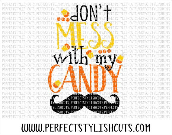 Don T Mess With My Candy Svg Dxf Eps Png Files For Etsy