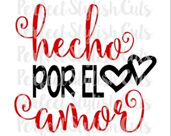 Hecho Por El Amor SVG, DXF, EPS, png Files for Cutting Machines Cameo or Cricut - Valentines Day svg, Love svg, svg en espanol
