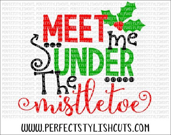 Meet Me Under The Mistletoe Svg Dxf Eps Png Files For Etsy