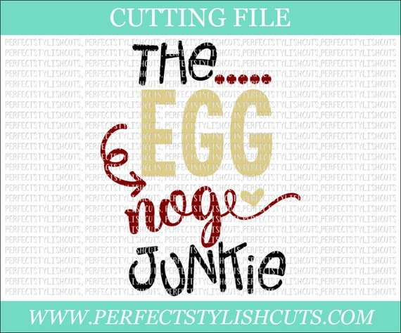 The Egg Nog Junkie Svg Dxf Eps Png Files For Cutting Etsy