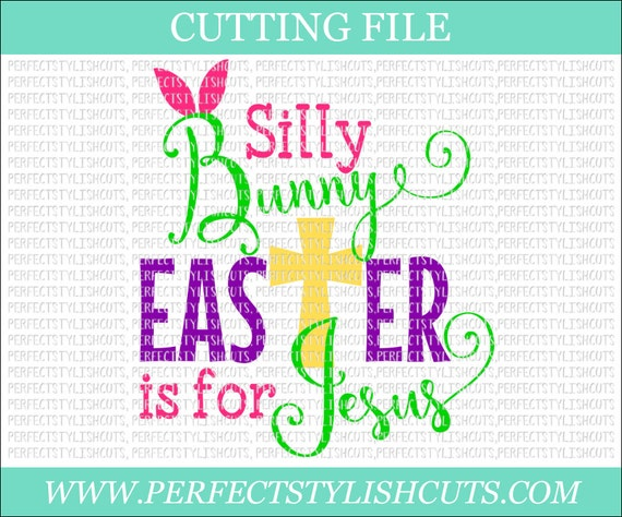 Silly Bunny Easter Is For Jesus Svg Dxf Eps Png Files For Etsy