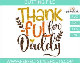 Thankful For Daddy Svg - Thanksgiving SVG, DXF, EPS, png Files for Cutting Machines Cameo or Cricut - Fall Svg, Harvest Svg
