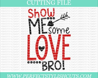 Show Me Some Love Bro - Valentines Day SVG, DXF, PNG, Eps Files for Cameo or Cricut - Valentine Svg, Love Svg, Heart Svg, Valentine Boy Svg
