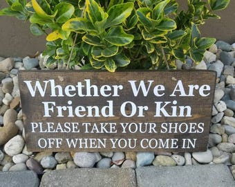 Whether We Are Friend Or Kin Please Remove Shoes Remove Shoes Sign Take Off Shoes Please Remove Shoes Friends Or Kin Sign Shoes Off No Shoes