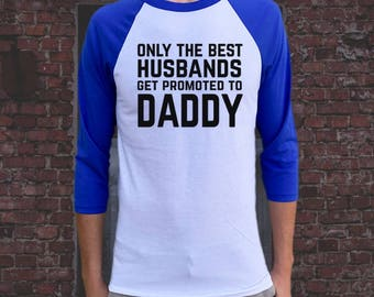 Only the best HUSBANDS get promoted to Daddy Raglan Baseball T-shirt Mens