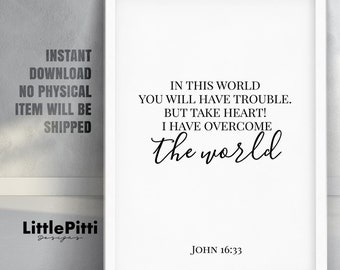 In this world you will have trouble. But take heart! I have overcome the world. John 16 33, Bible Verse Printable, Christian wall art