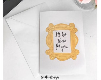 I'll be there for you - Friends themed get well soon thinking of you greetings card