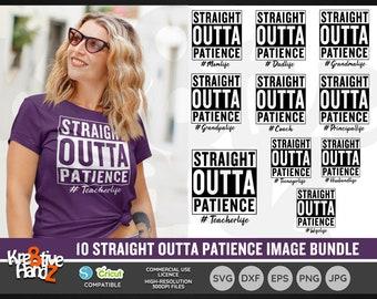 Straight Outta Patience Image Bundle, Vector Files, SVG, DXF, PNG Cut Files, Cricut, Silhouette, Sublimination files, Instant downloads.