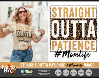 Straight Outta Patience mom's life, Cheetah print design, Vector Files, SVG, DXF, PNG Cut Files, Cricut, Silhouette, Sublimination files