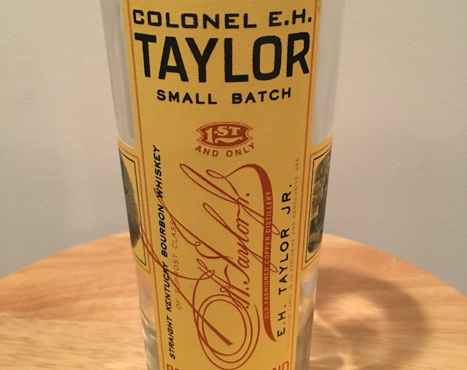 Colonel E.H. Taylor Small Batch Whiskey Glass made from Bottle