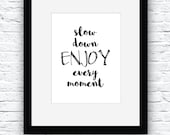 Slow Down Wall Art, Typography Art, Printable Quote, Prints, Enjoy Printable Art, Positive Quotes Art,Quotes Poster, Minimalist Art Design