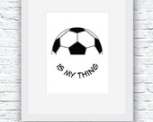 Soccer is my Thing Wall Art Printable, Black and White Art, Sport Decor, Soccer Art, Wall Decor, Modern Wall Art, Words Art