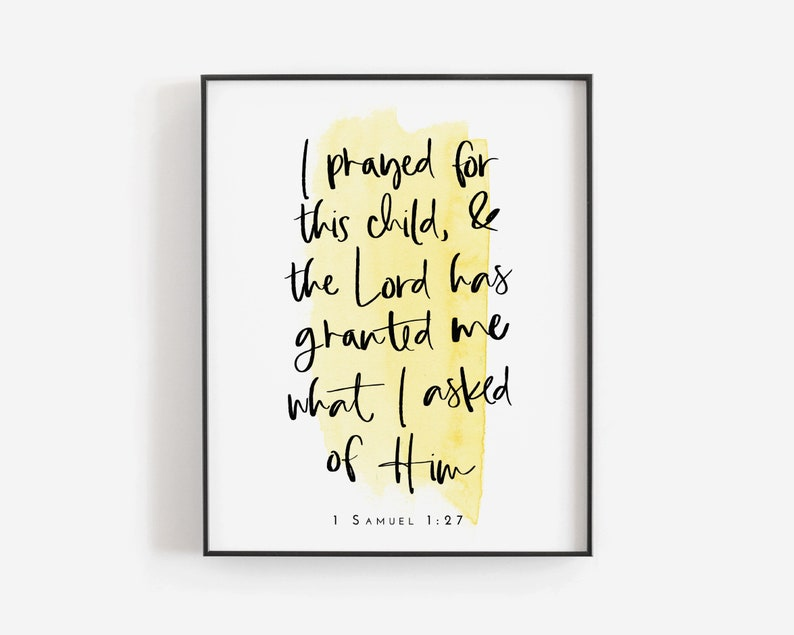 1 Samuel 1:27 | I prayed for this child, and the Lord has granted me what I  asked of Him | Bible Print | Instant Download | 8 x 10 | Yellow
