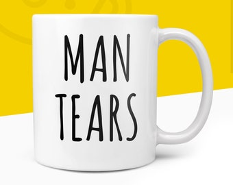 Man Tears Mug | Gift For Him or Her | Male Tears | Gag Gift | A Brew Of Man Tears | Present For All | Made To Order Mugs