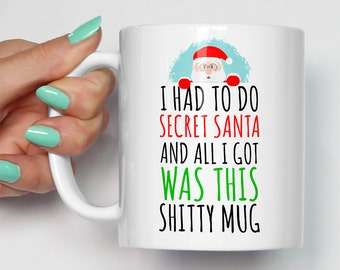 Secret Santa Mug | Gift For Him or Her This Christmas | I Had To Do Secret Santa u0026 All I Got Was This Shitty Mug Office Gifts Xmas Present  sc 1 st  Etsy & Secret santa gift for her | Etsy