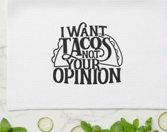 """Funny Kitchen Towel, Words, """"I Want Tacos Not Your Opinion"""" Gift For Her, Gift for Mother"""