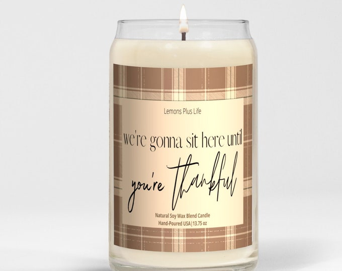 Funny Thanksgiving Candle, Large Natural Soy Wax Blend 13.75 oz, Thankful Candle, Fall Plaid Candle, Sit Here Til You're Thankful