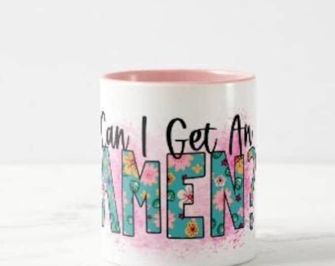 """Ceramic Mug """"Can I Get An Amen"""" Blue and Pink Floral, Faith Amen Mug, Any Occassion Mug, Faith Gift, Religious Mug, Gift for Her"""