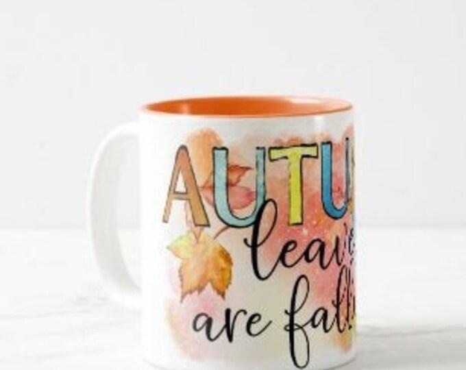 "Fall Ceramic Mug, ""Autumn Leaves Are Falling'"" Two Tone 11 oz mug, Gift Mug With Words, Autumn Leaves Mug, Gift for Her FREE Shipping!"