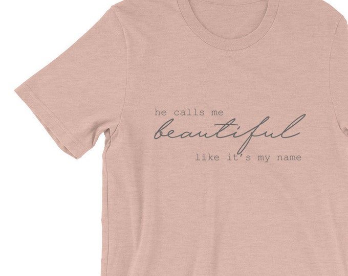 "Bella Canvas Unisex T-Shirt ""He Calls Me Beautiful Like It's My Name"""