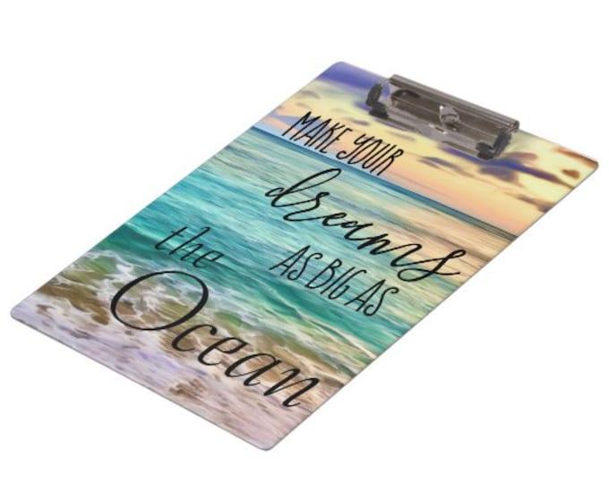 "Ocean Clipboard featuring Textual Art ""Make Your Dreams As Big As The Ocean"" Hawaii Beach, Back to School, Office, Acrylic Clipboard"