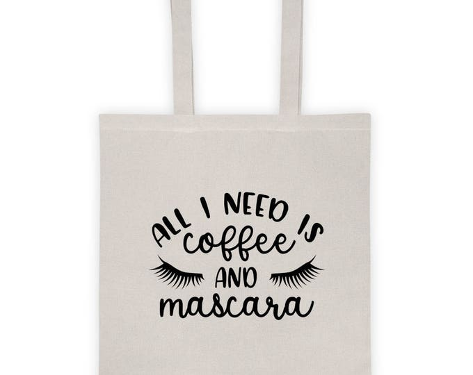 "Tote Bag ""All I Need Is Coffee and Mascara"""