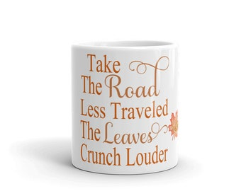 Mug Fall Leaves Quote Take The Road Less Traveled the Leaves Crunch Louder Autumn Halloween Fall Gift