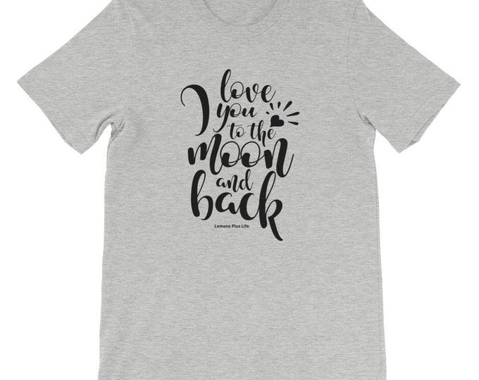 "Bella + Canvas Short-Sleeve Unisex T-Shirt ""Love You To The Moon and Back"""