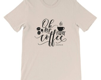 "Bella Canvas Short-Sleeve Unisex Coffee T-Shirt ""OK, But First Coffee"""