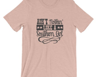 Ain't Nothin' Like a Southern Girl Short-Sleeve Unisex Bella Canvas T-Shirt