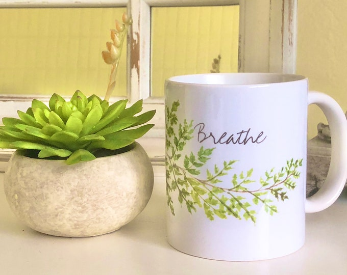 "Mug ""Breathe"" Watercolor Fern, 11oz White Mug, Inspirational Gift"
