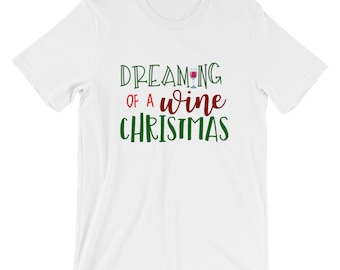 Funny & Cute Christmas Drinking Shirt Dreaming of a Wine Christmas With Wineglass Christmas Party Bella Canvas Unisex Christmas T-Shirt