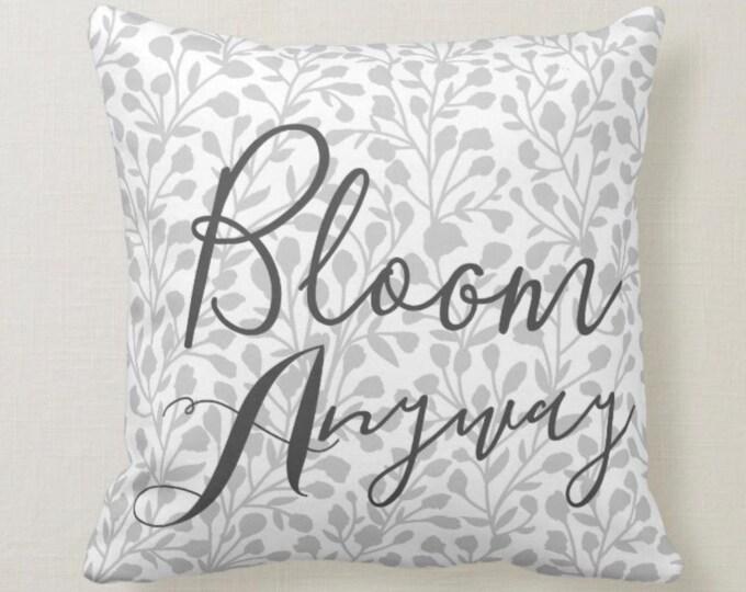 "Grey & White Soft Botanical Pattern ""Bloom Anyway"" Throw Pillow 16 X 16"
