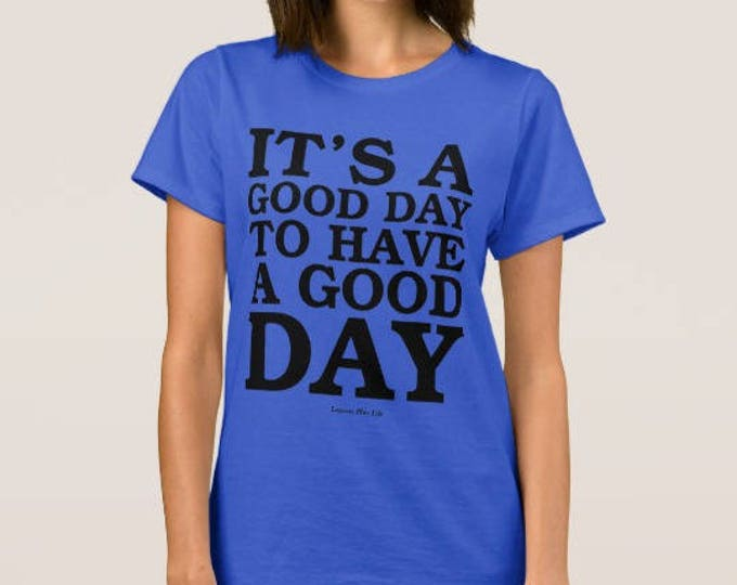 "Women's Blue T-shirt ""Good Day to Have a Good Day"""