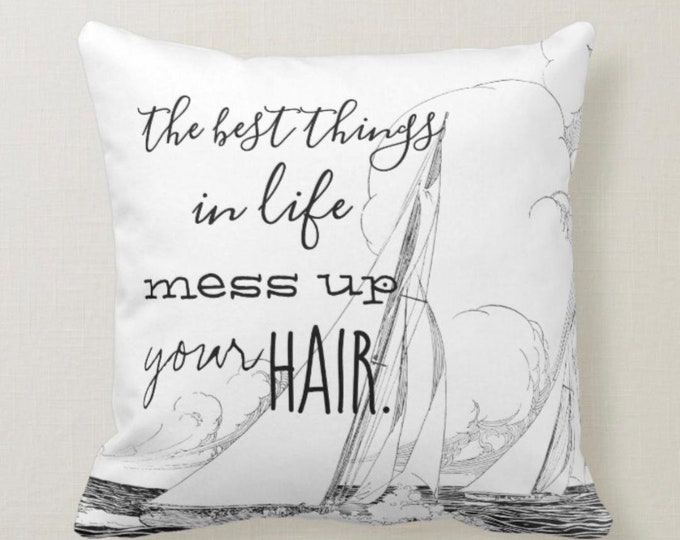 Throw Pillow, Sailboat, Vintage, Black & White, Typography, Best Things in Life Mess Up Your Hair, Nautical, Funny Throw Pillow with Words