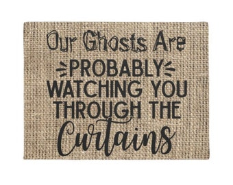 "Halloween Doormat, Burlap Design ""Our Ghosts Are Probably Watching You Through the Curtains"""