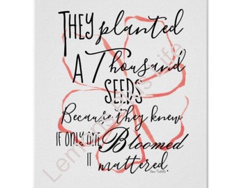 Typography Print, Peach Floral, They Planted Because One Bloom Mattered, Watercolor, Inspirational Quote