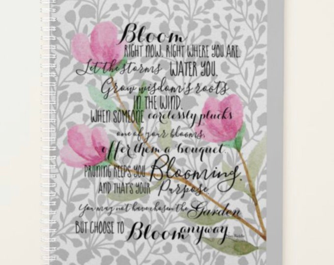 """Personalized, Daily Planner, Bloom Quote, """"You May Not Have Chosen the Garden, But You Can Choose to Bloom, Floral Design, Gift for Her"""