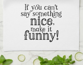 """Funny Kitchen Towel, Words, """"If You Can't Say Something Nice"""" Mother's Day Gift,  Gift For Her, Gift for Friend"""