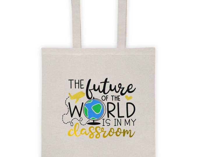 "Teacher's Tote Bag ""The Future of the World is in My Classroom"""