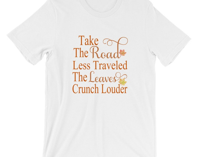 Fall Shirt Quotes Take the Road Less Traveled the Leaves Crunch Louder Halloween Thanksgiving Autumn Bella Canvas Unisex Fall T-Shirt