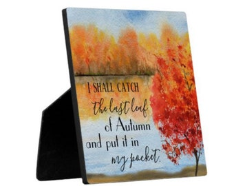 """Autumn Tabletop Plaque with Easel, Quote """"I shall catch the last leaf of autumn and put it in my pocket."""" Watercolor Fall Landscape"""