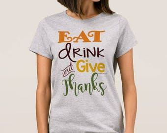 "Women's Thanksgiving T-shirt ""Eat Drink Give Thanks"""