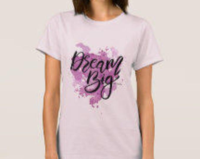 "Women's T-shirt ""Dream Big"""