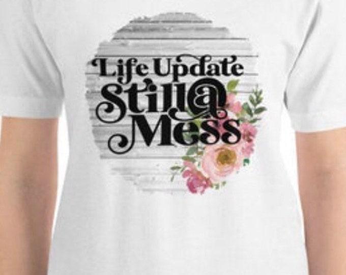 "Funny, Unisex T-Shirt ""Life Update Still a Mess"" Bella Canvas, Floral Sublimation, Women T-shirt Design, Short Sleeve"