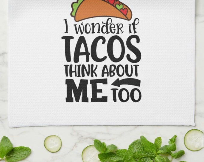 """Funny Kitchen Towel, Words, """"I Wonder if Tacos Think About Me Too"""" Taco Towel,  Gift For Her, Gift for Mother"""